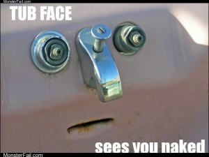 Tub face seens you naked