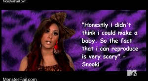 Monster fail photos  The Whole Agrees With You Snooki