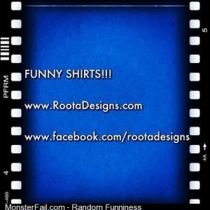 RootaDesignscom Funny Shirts funny funnyshirt funnyshirts lol lolshirt hilarious funnypic funnypics lolpic ifunny
