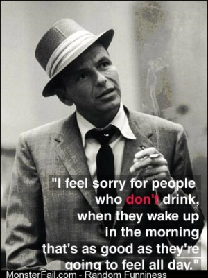 Frank Sinatra on people who dont drink