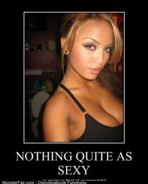 Demotivational  Motivational Nothing Quite As Sexy