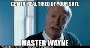 After 3 films Alfred must have been very close to saying this