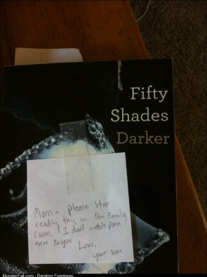 My mom has been reading the Fifty Shades of Gray trilogy