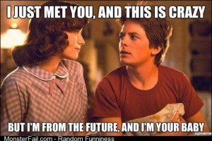 I just met you and this is crazy BTTF style
