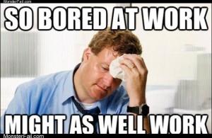 So bored at work
