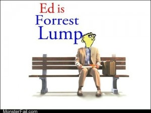 Ed Is forest Gump
