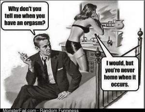 Why you tell me when you have an orgasm
