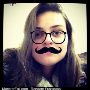 Me girl cool haha hehe lol funny mustache hair instago com o a