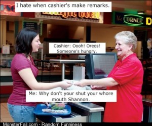 I hate it when cashiers make remarks