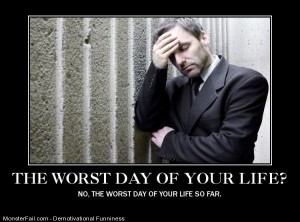 Worst Day Of Your Life