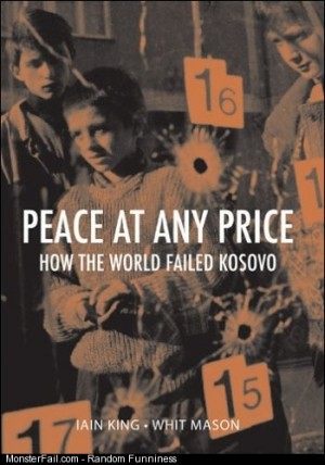 Peace at Any Price How the World Failed Kosovo  Library User Group