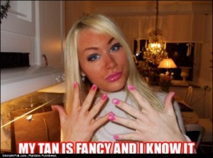 Tan FAIL My Tan Is Fancy And I Know It