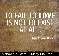 To fail to love is not to exist at all  Mark van Doren Quotes about love quotes love sayings