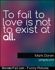 To fail to love is not to exist at all  Mark Daren Love Sayings quotes love sayings