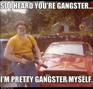 Heard you are gangster