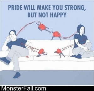 Pride Will Make You Strong But Not Happy