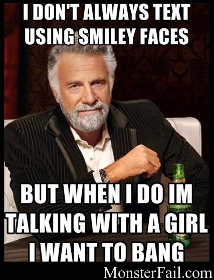 The most interesting man in the world.  Smiley faces text WIN.