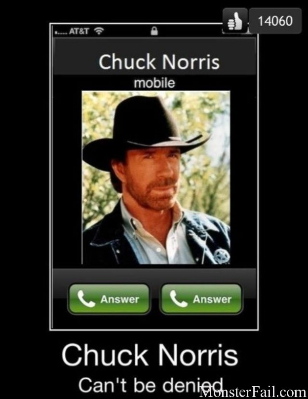 Chuck Norris is calling you.